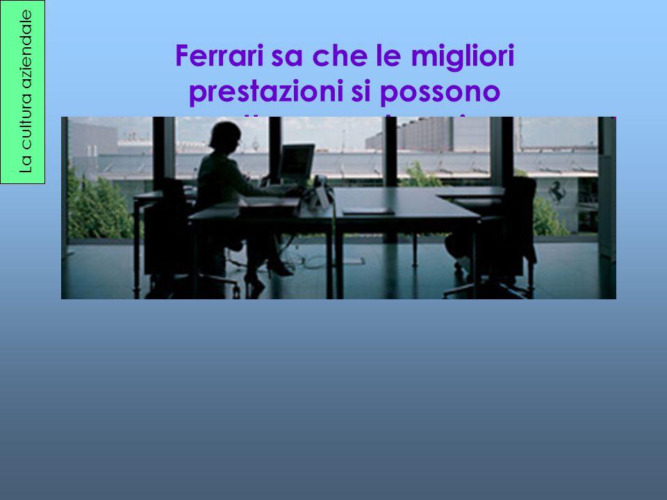 Ferrari sa che le migliori prestazioni si possono ottenere solo se i lavoratori si sentono responsabilizzati e apprezzati.