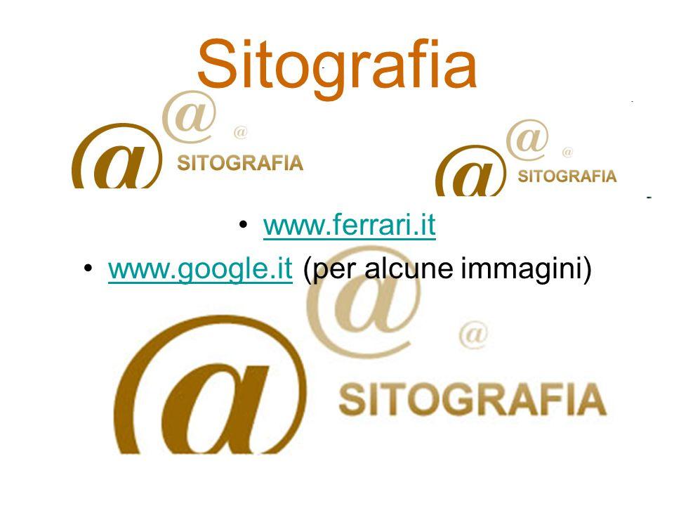 Sitografia www.ferrari.it www.google.it (per alcune immagini)