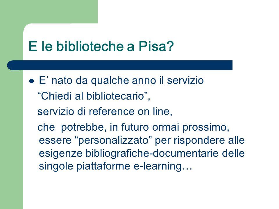 """E le biblioteche a Pisa? E' nato da qualche anno il servizio """"Chiedi al bibliotecario"""", servizio di reference on line, che potrebbe, in futuro ormai p"""