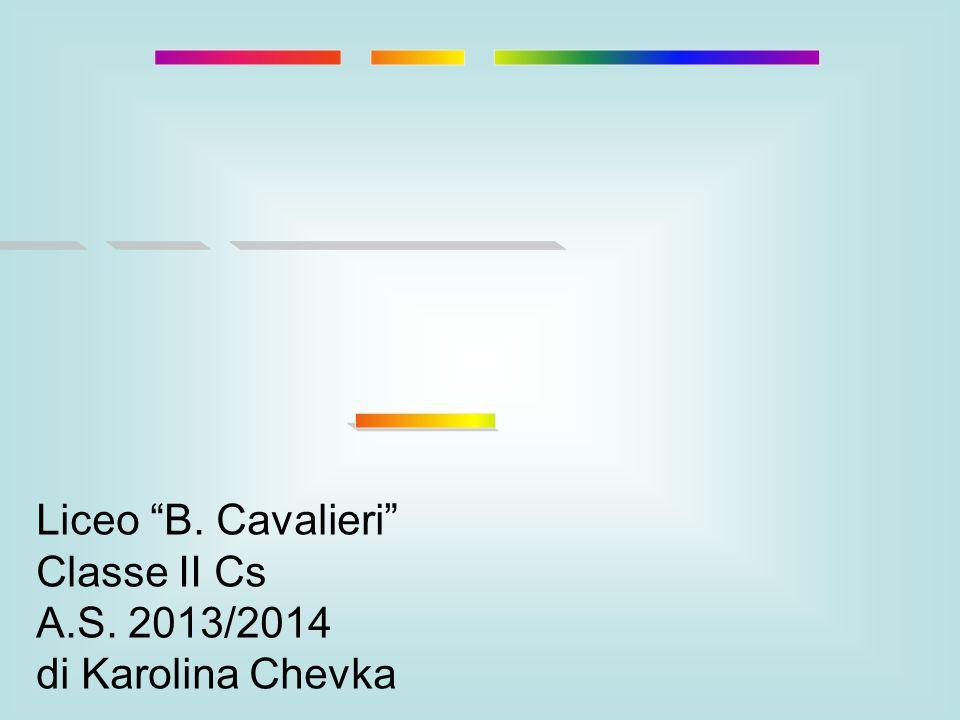 "Liceo ""B. Cavalieri"" Classe II Cs A.S. 2013/2014 di Karolina Chevka"