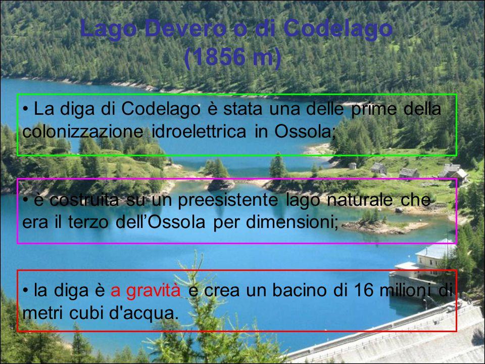 Lago Devero o di Codelago (1856 m) La diga di Codelago è stata una delle prime della colonizzazione idroelettrica in Ossola; è costruita su un preesis