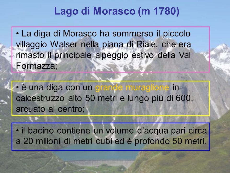 Lago di Morasco (m 1780) La diga di Morasco ha sommerso il piccolo villaggio Walser nella piana di Riale, che era rimasto il principale alpeggio estiv
