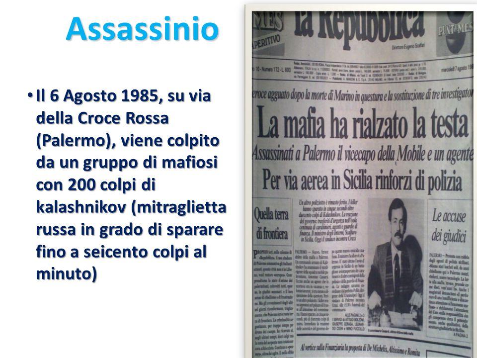 Assassinio Il 6 Agosto 1985, su via della Croce Rossa (Palermo), viene colpito da un gruppo di mafiosi con 200 colpi di kalashnikov (mitraglietta russ