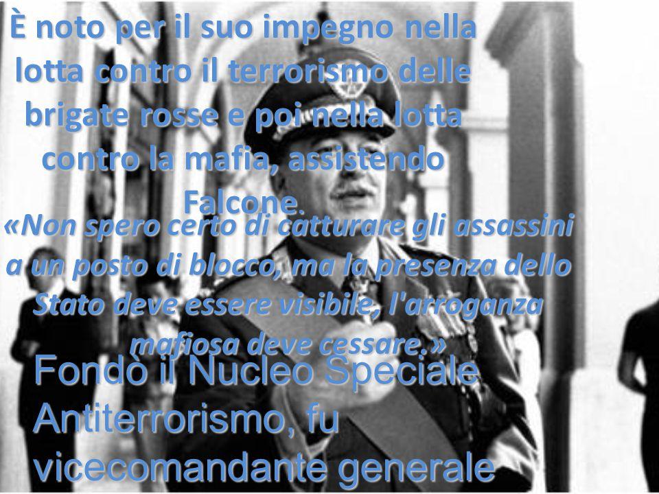 Fondò il Nucleo Speciale Antiterrorismo, fu vicecomandante generale dell'Arma dei carabinieri e Prefetto di Palermo. «Non spero certo di catturare gli