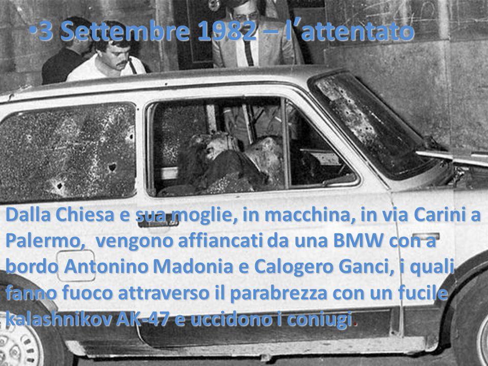 3 Settembre 1982 – l'attentato 3 Settembre 1982 – l'attentato Dalla Chiesa e sua moglie, in macchina, in via Carini a Palermo, vengono affiancati da u