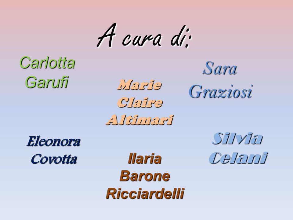 A cura di: Carlotta Garufi Silvia Celani Marie Claire Altimari Ilaria Barone Ricciardelli Sara Graziosi Eleonora Covotta