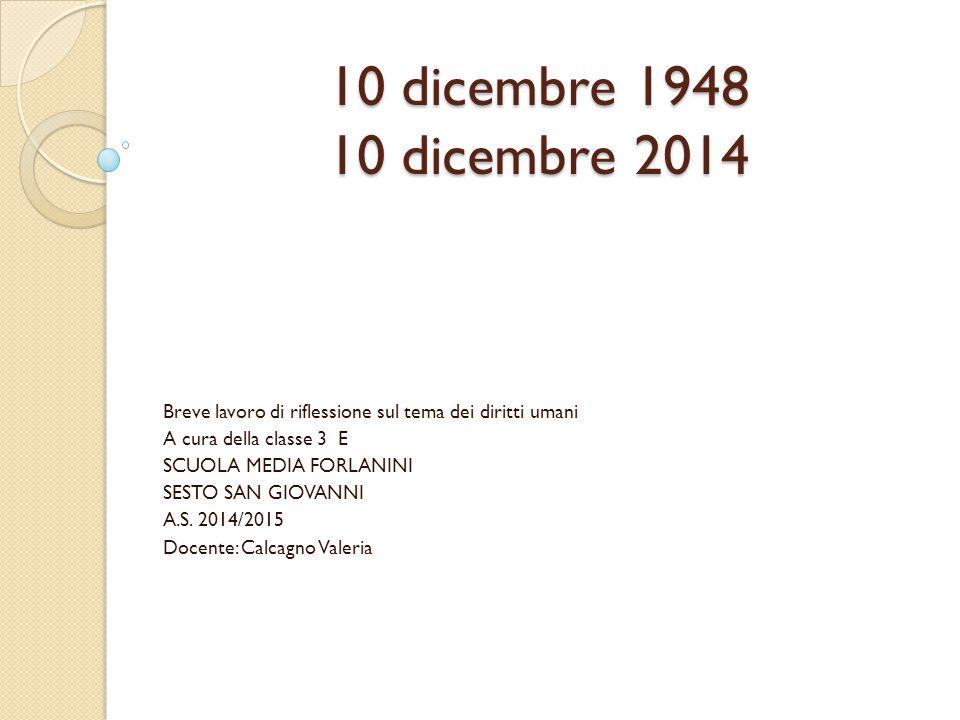 10 dicembre 1948 10 dicembre 2014 Breve lavoro di riflessione sul tema dei diritti umani A cura della classe 3 E SCUOLA MEDIA FORLANINI SESTO SAN GIOV