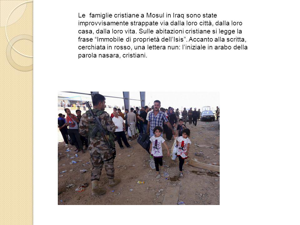 Le famiglie cristiane a Mosul in Iraq sono state improvvisamente strappate via dalla loro città, dalla loro casa, dalla loro vita. Sulle abitazioni cr