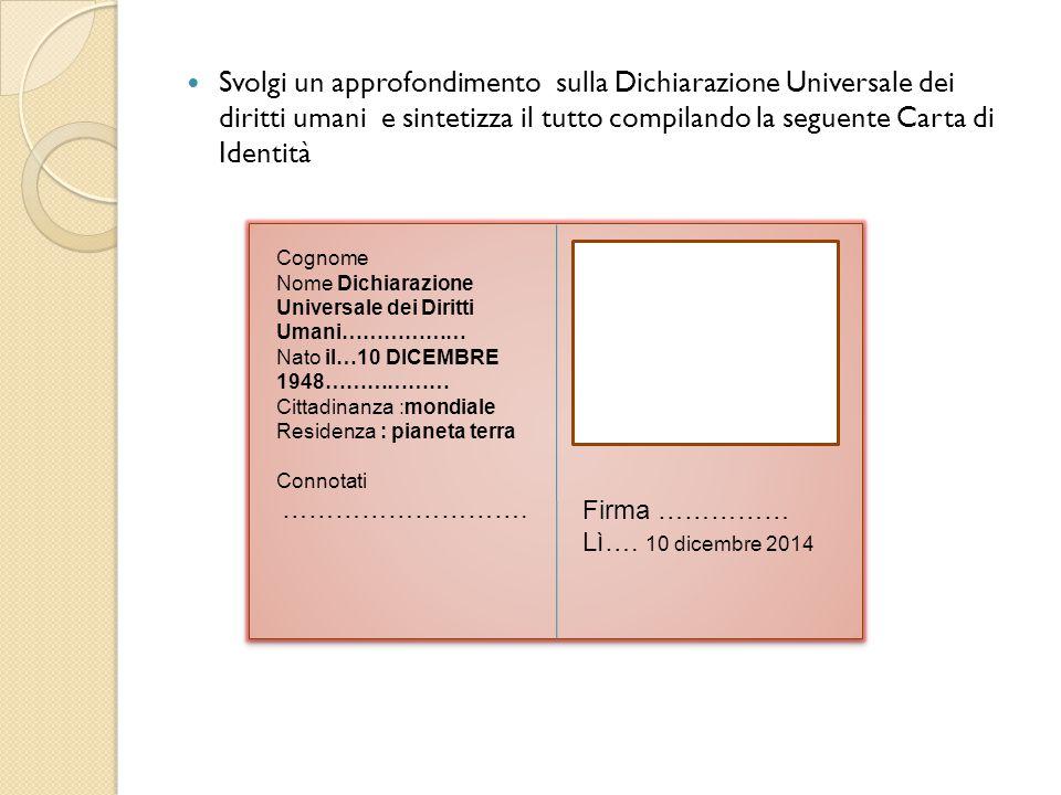 Svolgi un approfondimento sulla Dichiarazione Universale dei diritti umani e sintetizza il tutto compilando la seguente Carta di Identità Cognome Nome