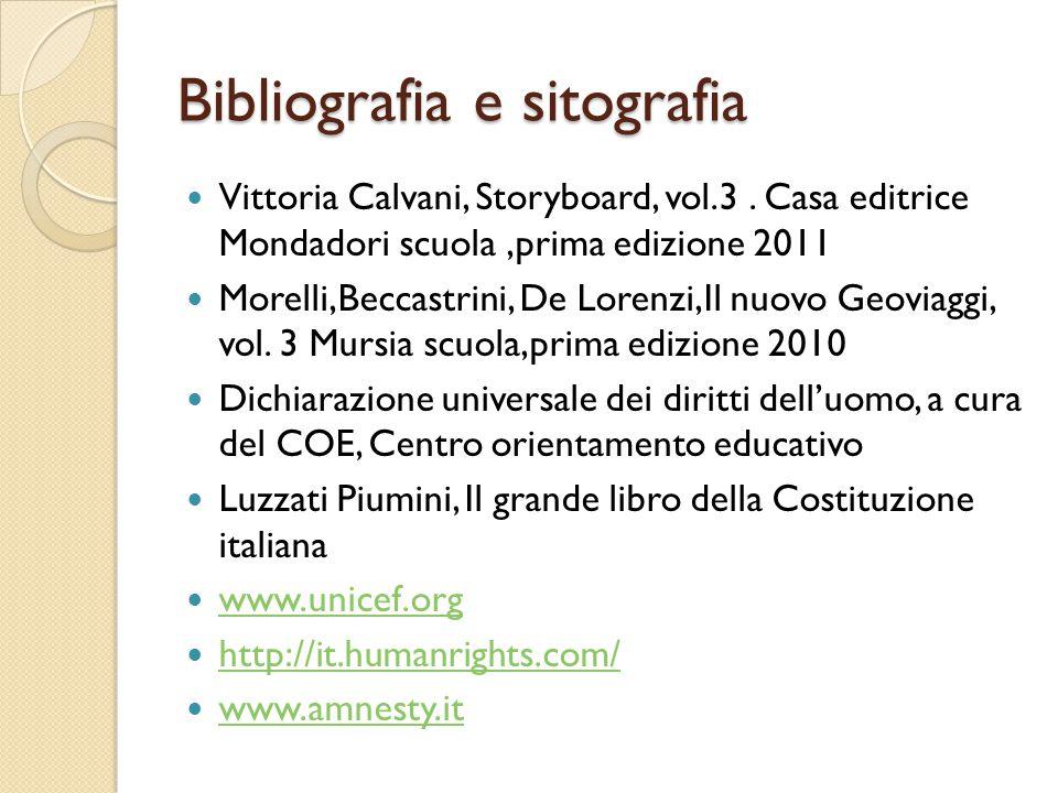 Bibliografia e sitografia Vittoria Calvani, Storyboard, vol.3. Casa editrice Mondadori scuola,prima edizione 2011 Morelli,Beccastrini, De Lorenzi,Il n