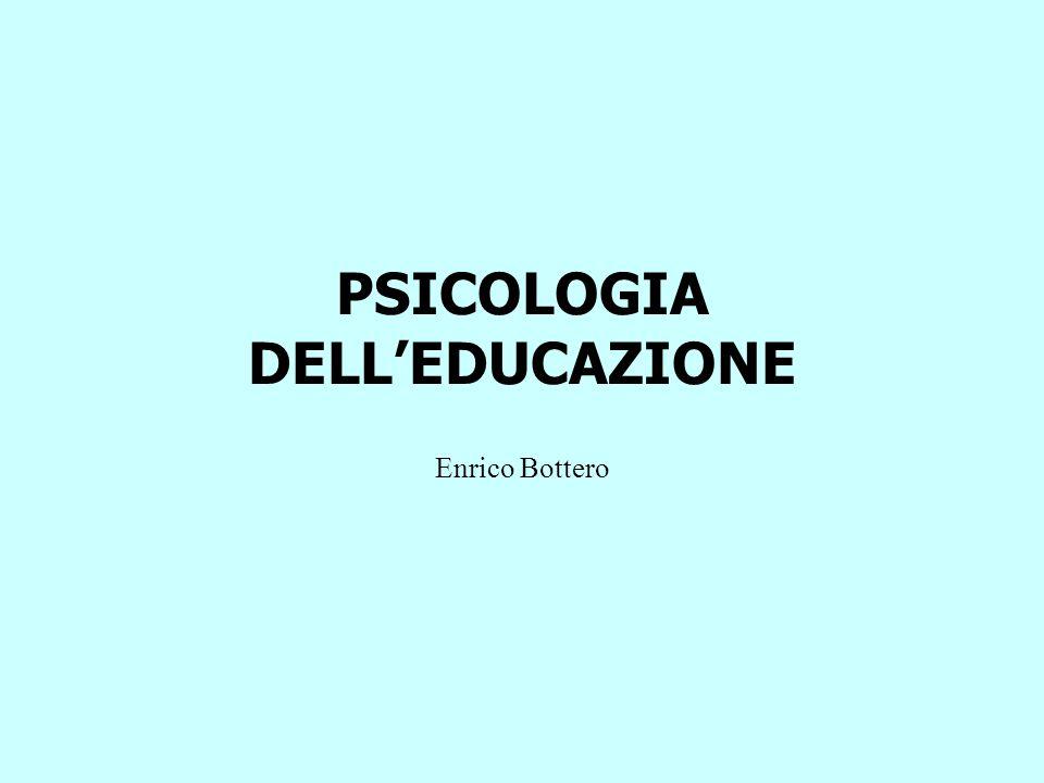 PSICOLOGIA DELL'EDUCAZIONE Enrico Bottero