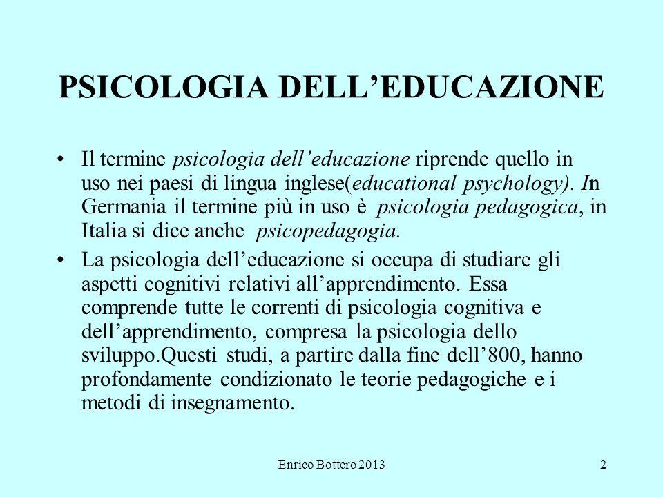 Enrico Bottero 20132 PSICOLOGIA DELL'EDUCAZIONE Il termine psicologia dell'educazione riprende quello in uso nei paesi di lingua inglese(educational psychology).