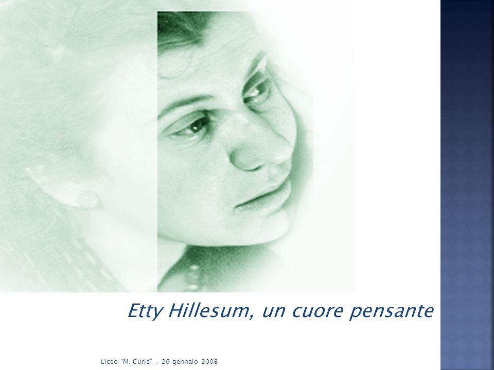 Etty Hillesum, un cuore pensante Liceo M. Curie - 26 gennaio 2008