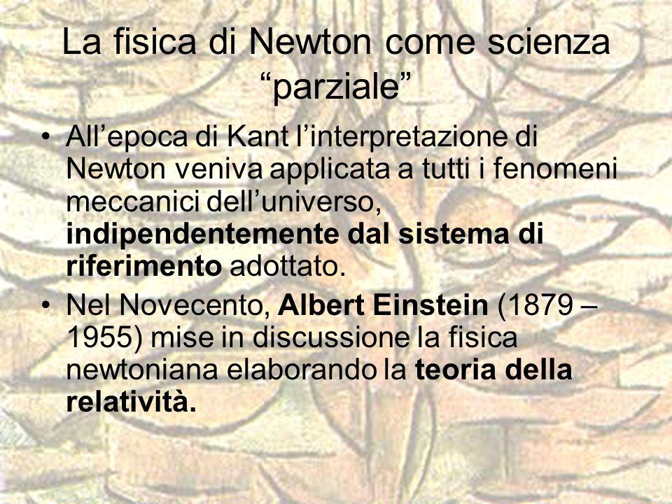 """La fisica di Newton come scienza """"parziale"""" All'epoca di Kant l'interpretazione di Newton veniva applicata a tutti i fenomeni meccanici dell'universo,"""