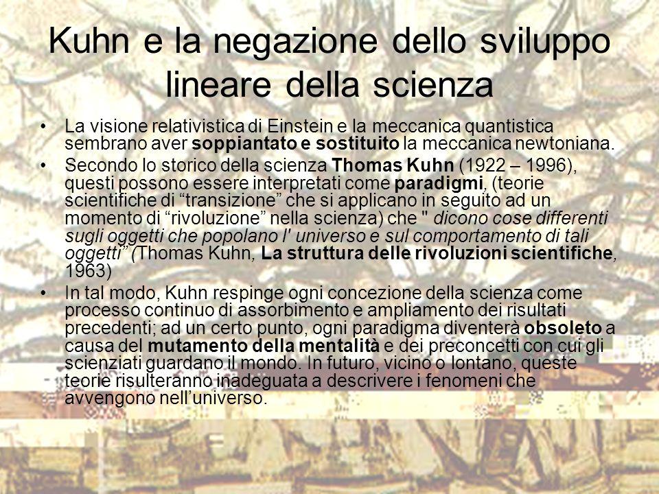 Kuhn e la negazione dello sviluppo lineare della scienza La visione relativistica di Einstein e la meccanica quantistica sembrano aver soppiantato e s