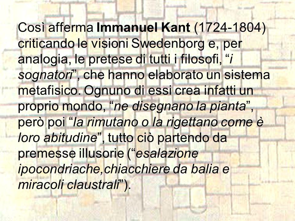 """Così afferma Immanuel Kant (1724-1804) criticando le visioni Swedenborg e, per analogia, le pretese di tutti i filosofi, """"i sognatori"""", che hanno elab"""