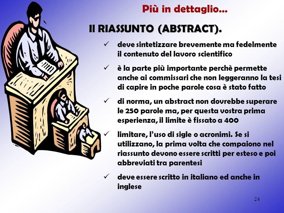 24 Più in dettaglio… Il RIASSUNTO (ABSTRACT) Il RIASSUNTO (ABSTRACT). deve sintetizzare brevemente ma fedelmente il contenuto del lavoro scientifico è