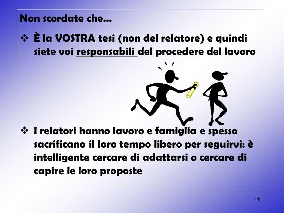 49 Non scordate che…  È la VOSTRA tesi (non del relatore) e quindi siete voi responsabili del procedere del lavoro  I relatori hanno lavoro e famigl