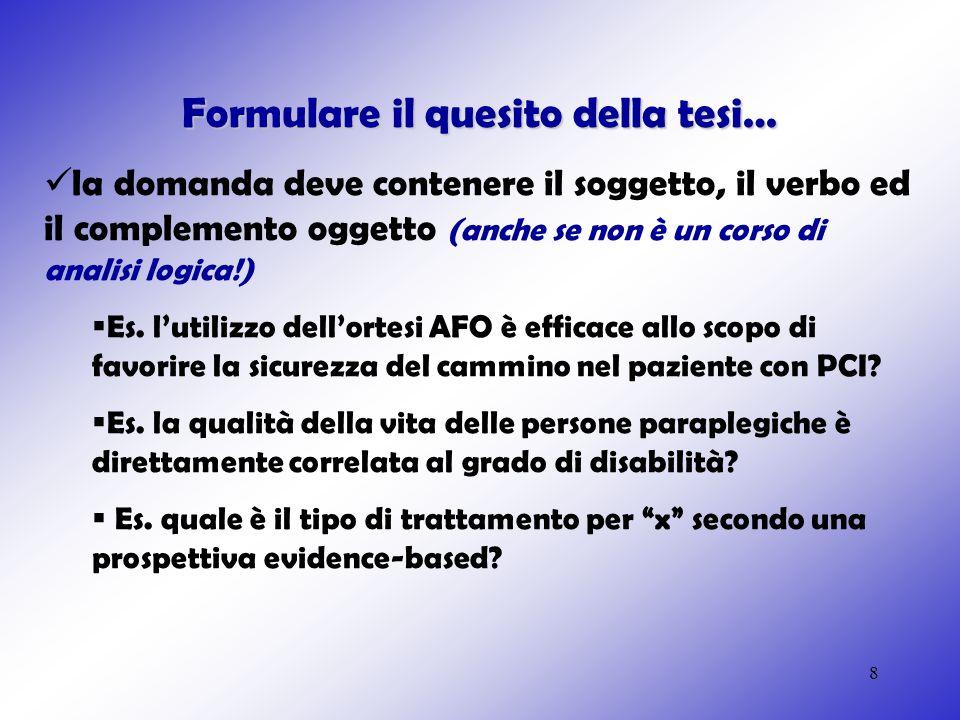 8 Formulare il quesito della tesi… la domanda deve contenere il soggetto, il verbo ed il complemento oggetto (anche se non è un corso di analisi logic