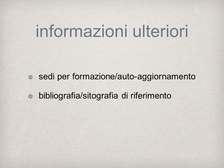 informazioni ulteriori sedi per formazione/auto-aggiornamento bibliografia/sitografia di riferimento