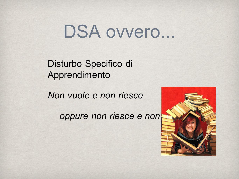 DSA ovvero... Disturbo Specifico di Apprendimento Non vuole e non riesce oppure non riesce e non vuole?