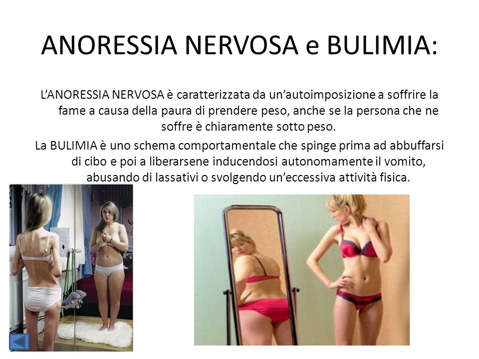 ANORESSIA NERVOSA e BULIMIA: L'ANORESSIA NERVOSA è caratterizzata da un'autoimposizione a soffrire la fame a causa della paura di prendere peso, anche