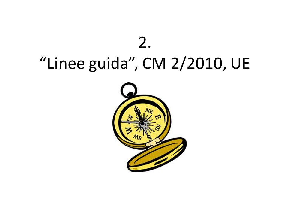 "2. ""Linee guida"", CM 2/2010, UE"