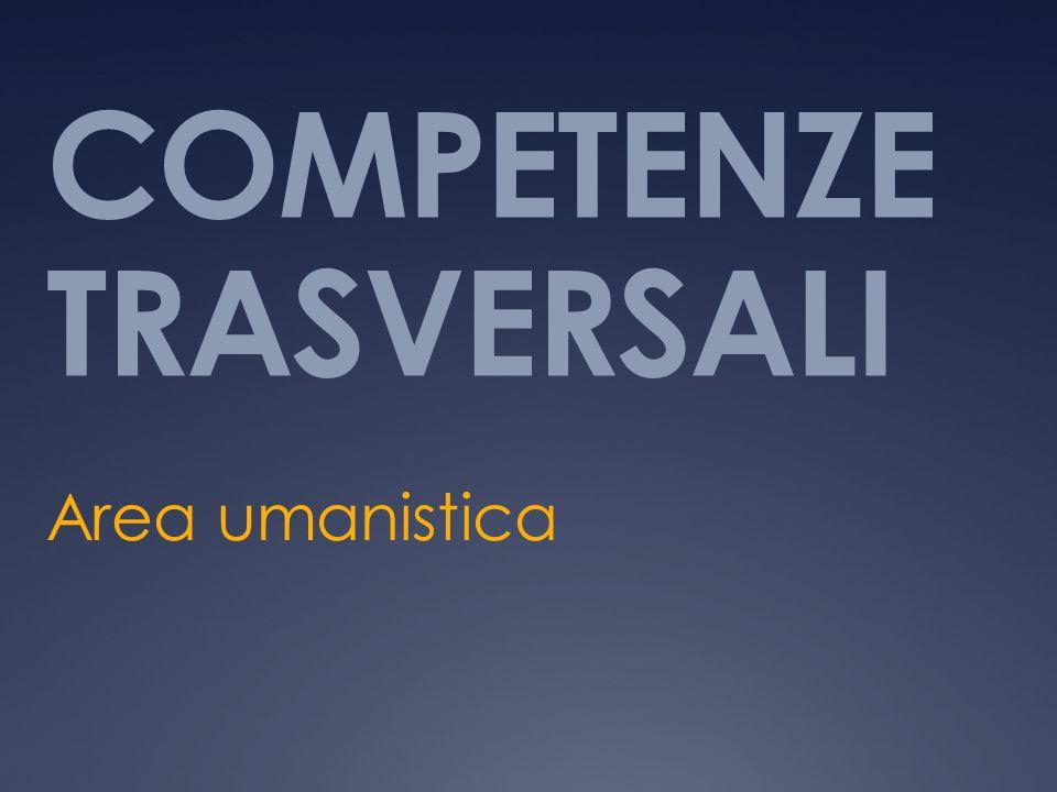 COMPETENZE TRASVERSALI Area umanistica