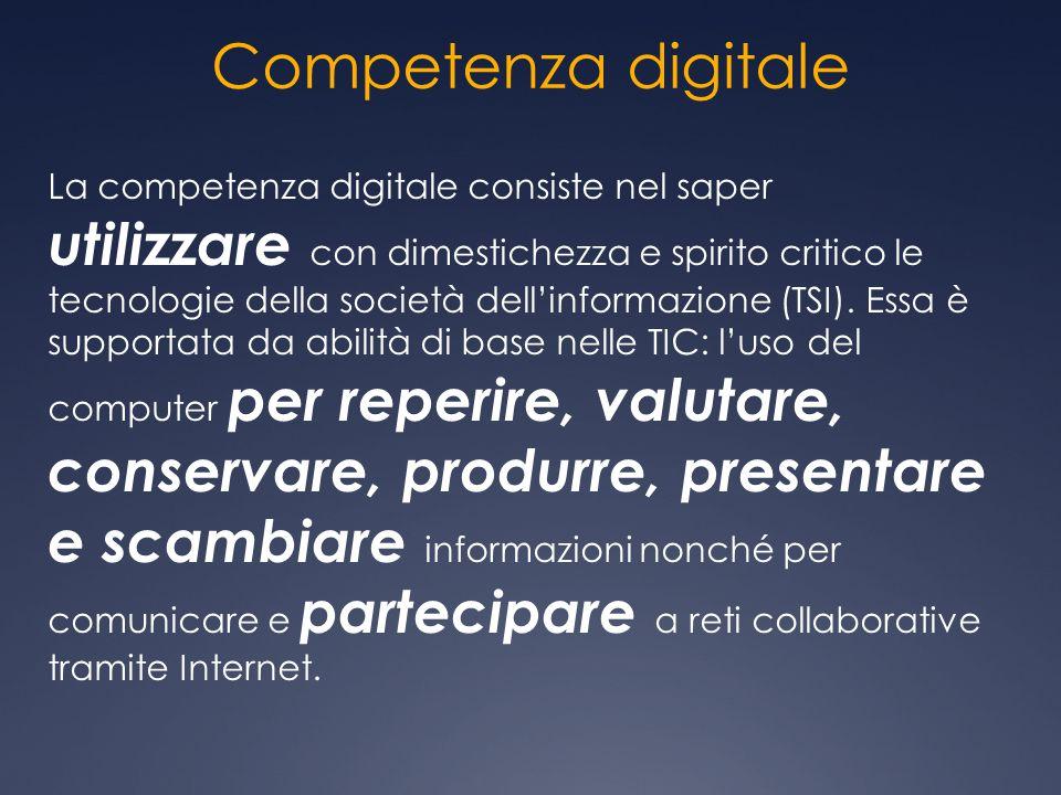 Competenza digitale La competenza digitale consiste nel saper utilizzare con dimestichezza e spirito critico le tecnologie della società dell'informaz