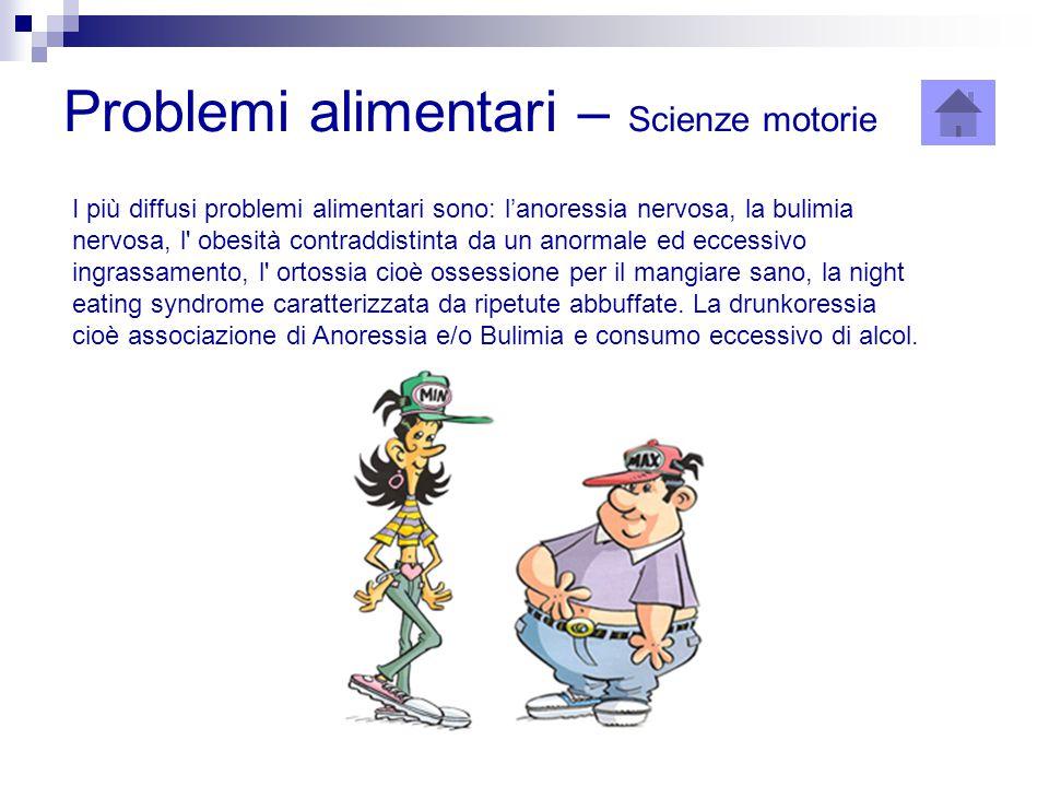 Problemi alimentari – Scienze motorie I più diffusi problemi alimentari sono: l'anoressia nervosa, la bulimia nervosa, l' obesità contraddistinta da u