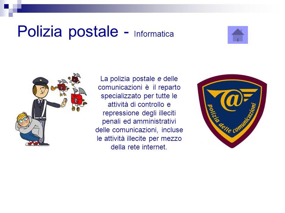 Polizia postale - Informatica La polizia postale e delle comunicazioni è il reparto specializzato per tutte le attività di controllo e repressione deg