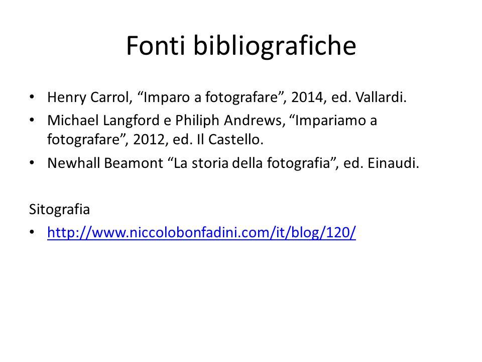 Fonti bibliografiche Henry Carrol, Imparo a fotografare , 2014, ed.