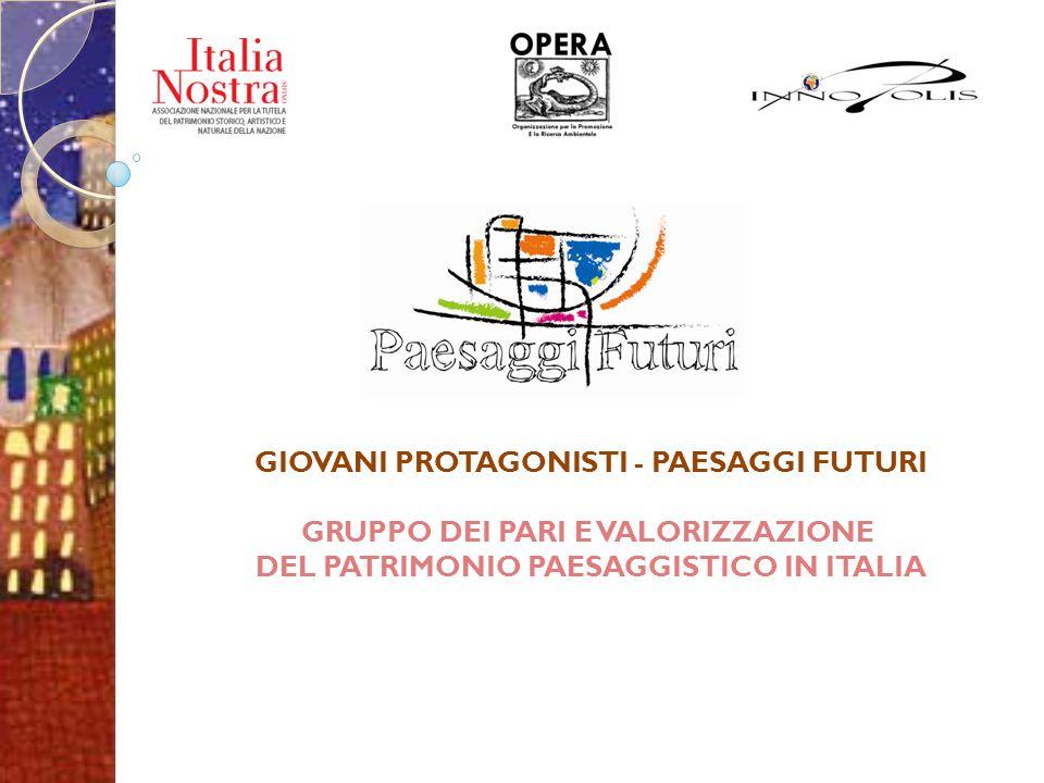 GIOVANI PROTAGONISTI - PAESAGGI FUTURI GRUPPO DEI PARI E VALORIZZAZIONE DEL PATRIMONIO PAESAGGISTICO IN ITALIA