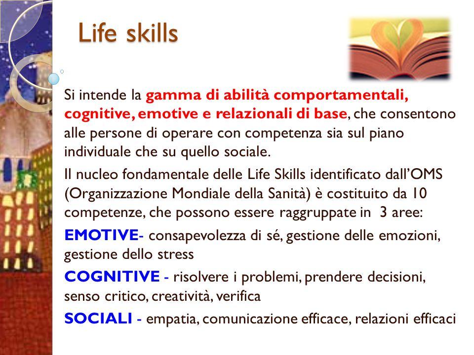 Life skills Si intende la gamma di abilità comportamentali, cognitive, emotive e relazionali di base, che consentono alle persone di operare con compe