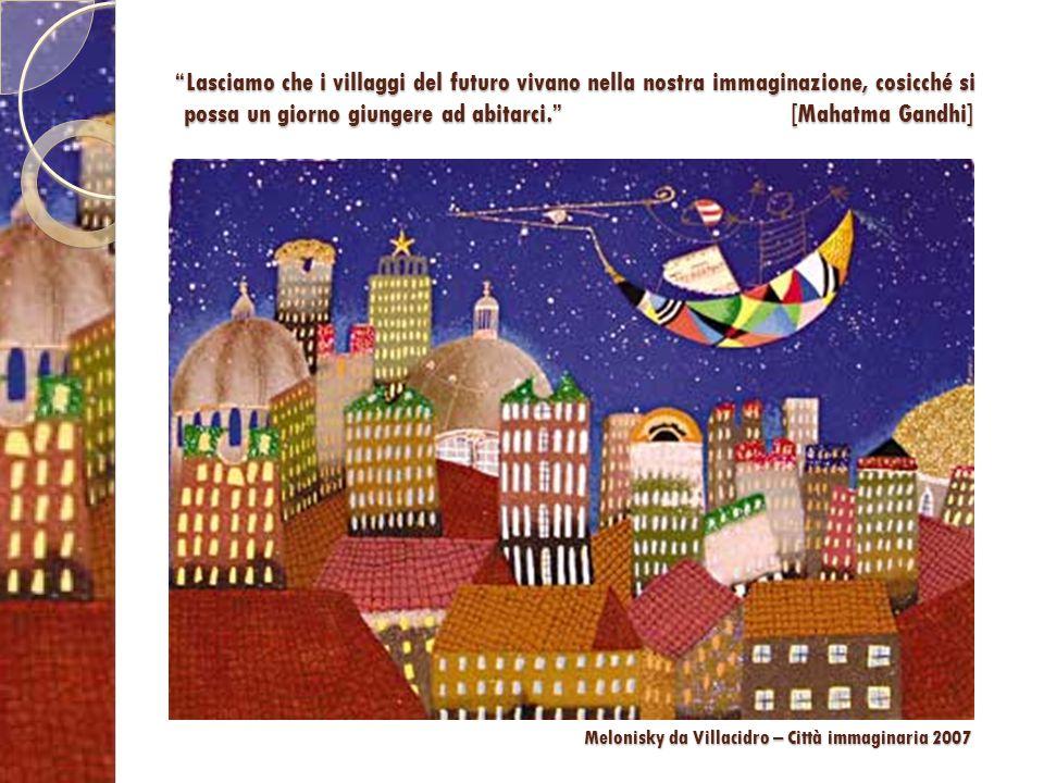 """""""Lasciamo che i villaggi del futuro vivano nella nostra immaginazione, cosicché si possa un giorno giungere ad abitarci."""" [Mahatma Gandhi] Melonisky d"""