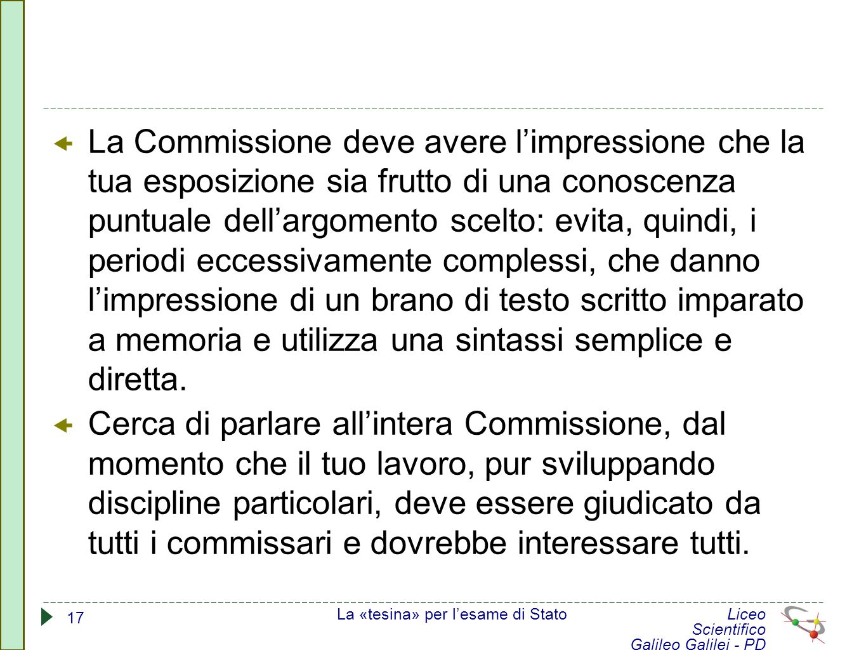  La Commissione deve avere l'impressione che la tua esposizione sia frutto di una conoscenza puntuale dell'argomento scelto: evita, quindi, i periodi