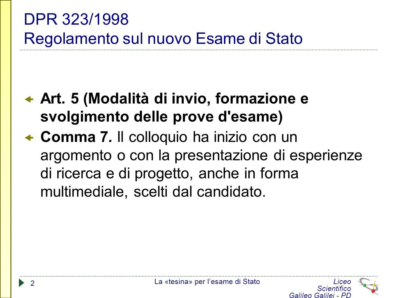 DPR 323/1998 Regolamento sul nuovo Esame di Stato  Art. 5 (Modalità di invio, formazione e svolgimento delle prove d'esame)  Comma 7. Il colloquio h