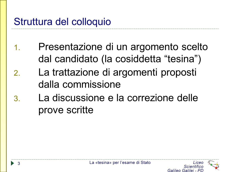 """Struttura del colloquio 1. Presentazione di un argomento scelto dal candidato (la cosiddetta """"tesina"""") 2. La trattazione di argomenti proposti dalla c"""