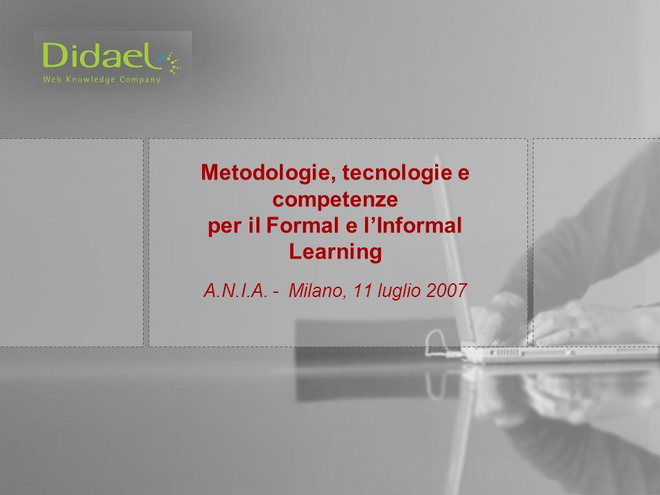 Metodologie, tecnologie e competenze per il Formal e l'Informal Learning A.N.I.A. - Milano, 11 luglio 2007
