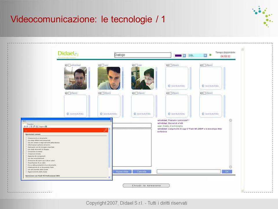 Copyright 2007, Didael S.r.l. - Tutti i diritti riservati Videocomunicazione: le tecnologie / 1