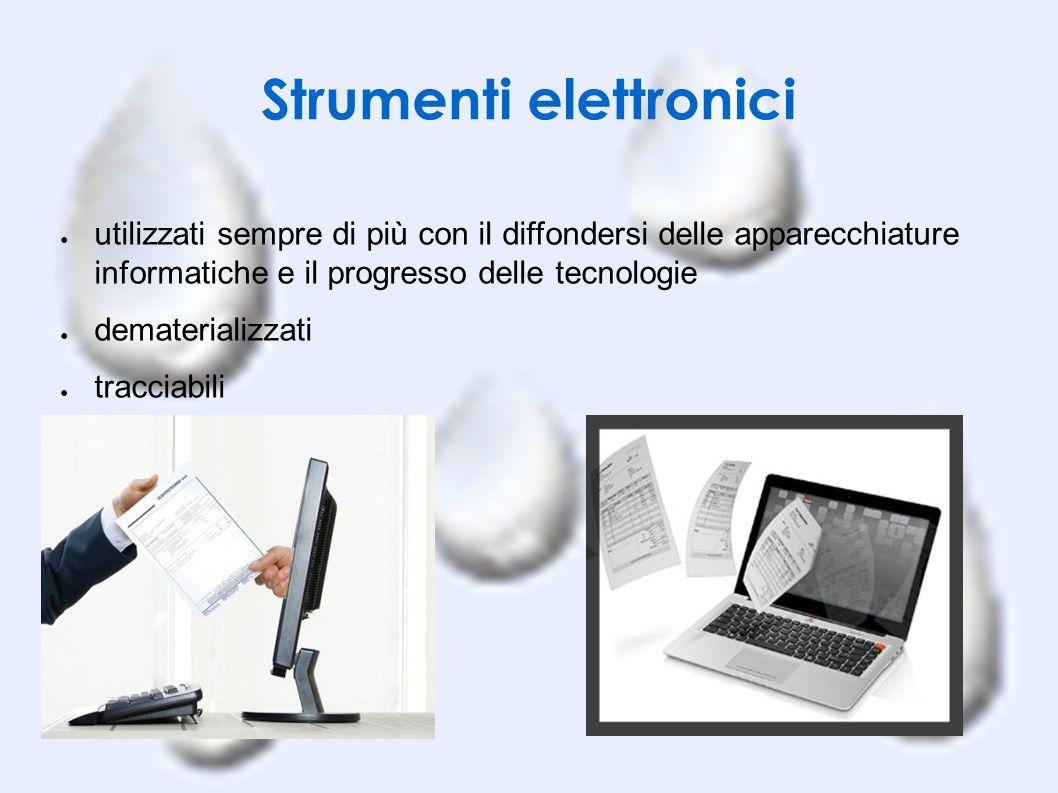 Strumenti elettronici ● utilizzati sempre di più con il diffondersi delle apparecchiature informatiche e il progresso delle tecnologie ● dematerializz