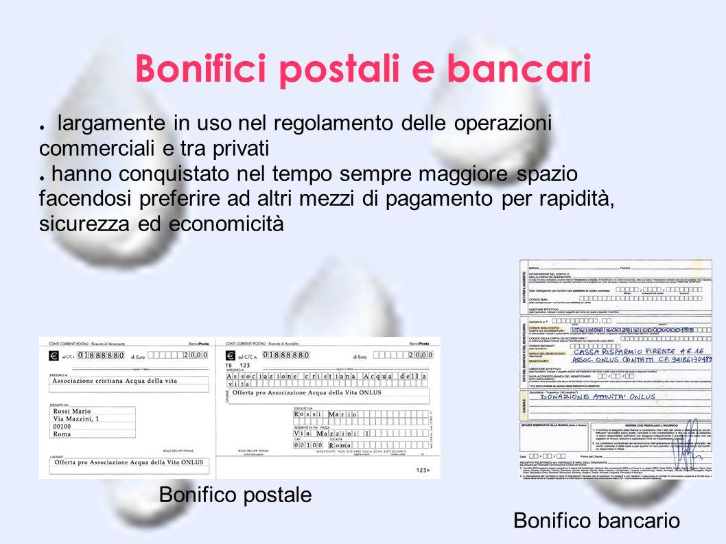 Bonifici postali e bancari ● largamente in uso nel regolamento delle operazioni commerciali e tra privati ● hanno conquistato nel tempo sempre maggior