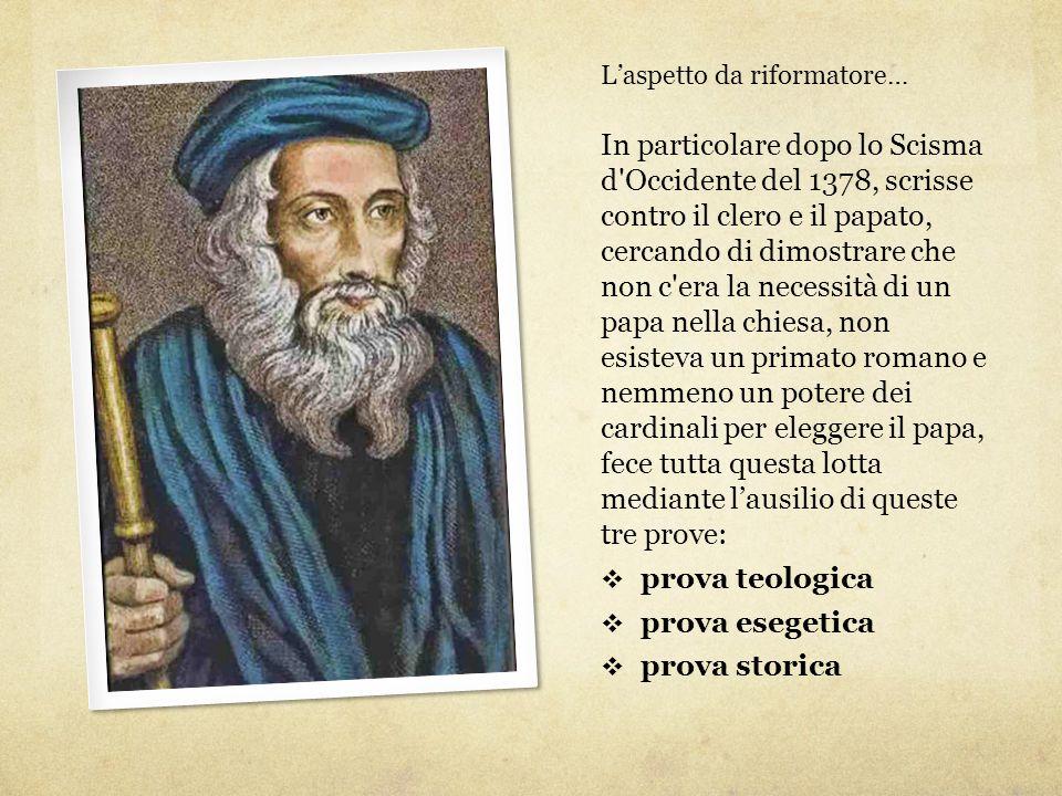 L'aspetto da riformatore… In particolare dopo lo Scisma d'Occidente del 1378, scrisse contro il clero e il papato, cercando di dimostrare che non c'er