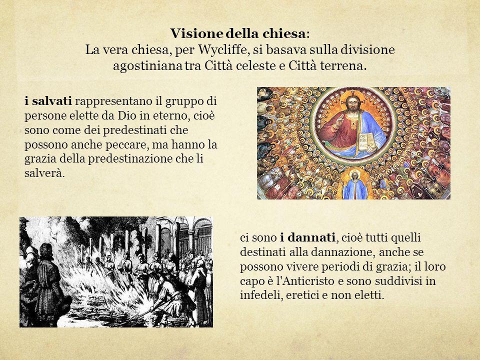 Visione della chiesa: La vera chiesa, per Wycliffe, si basava sulla divisione agostiniana tra Città celeste e Città terrena. i salvati rappresentano i