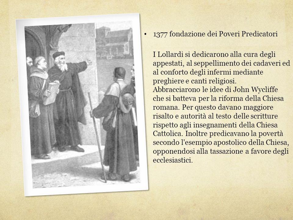 1377 fondazione dei Poveri Predicatori I Lollardi si dedicarono alla cura degli appestati, al seppellimento dei cadaveri ed al conforto degli infermi