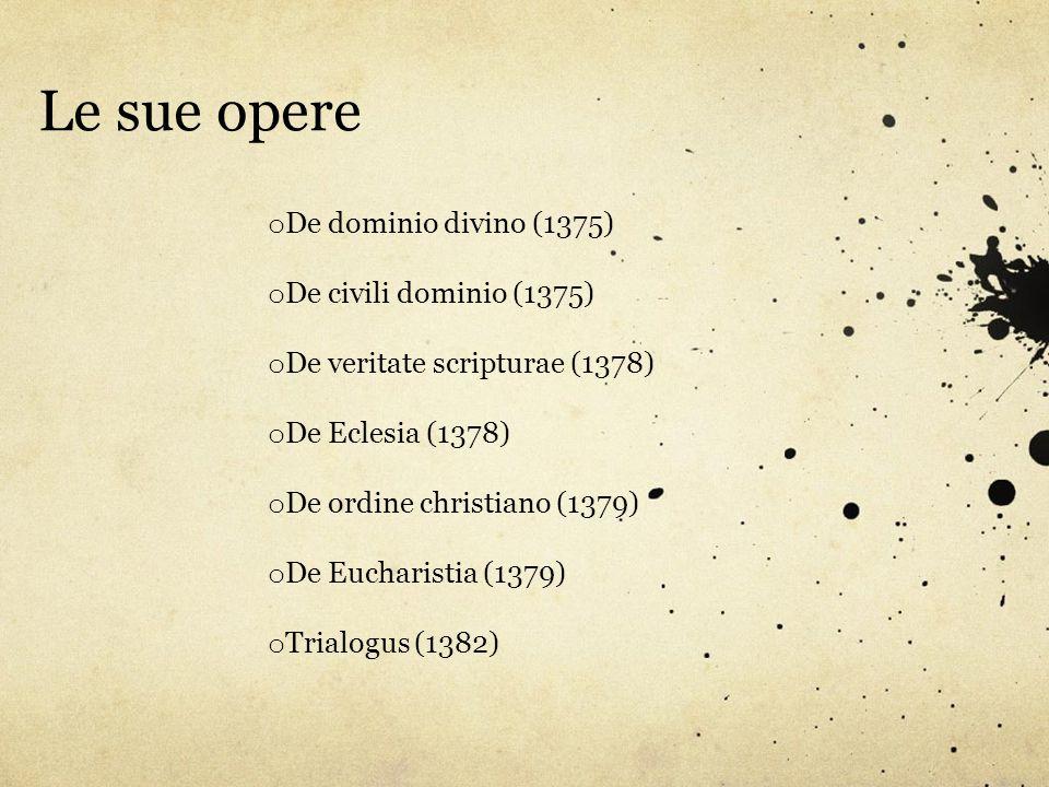 o De dominio divino (1375) o De civili dominio (1375) o De veritate scripturae (1378) o De Eclesia (1378) o De ordine christiano (1379) o De Eucharist