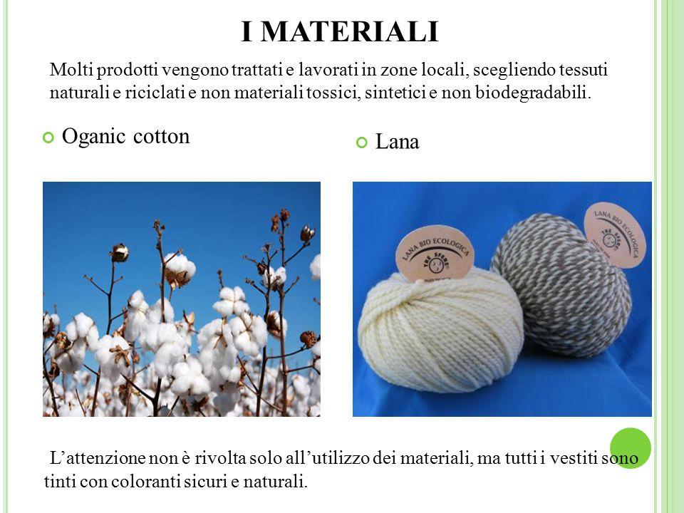 I MATERIALI Oganic cotton Lana L'attenzione non è rivolta solo all'utilizzo dei materiali, ma tutti i vestiti sono tinti con coloranti sicuri e naturali.