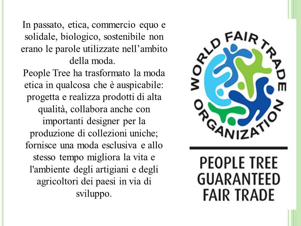 People Tree è da sempre impegnata con l Organizzazione Mondiale del Commercio Equo (WFTO) e ha partecipato attivamente alla formulazione delle norme dell organizzazione mondiale del commercio equo.