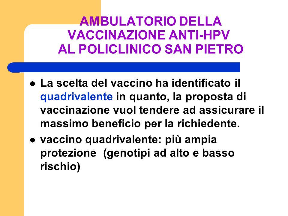 VACCINO HPV QUADRIVALENTE: BENEFICI ATTESI PREVENZIONE PRIMARIA 16,18 70% CARCINOMA DEL COLLO DELL'UTERO 70% LESIONI PRECANCEROSE AD ALTO RISCHIO (CIN 2- CIN3) 6,11 5-25% LESIONI PRECANCEROSE DI BASSO GRADO (CIN 1) 98% CONDILOMI GENITALI