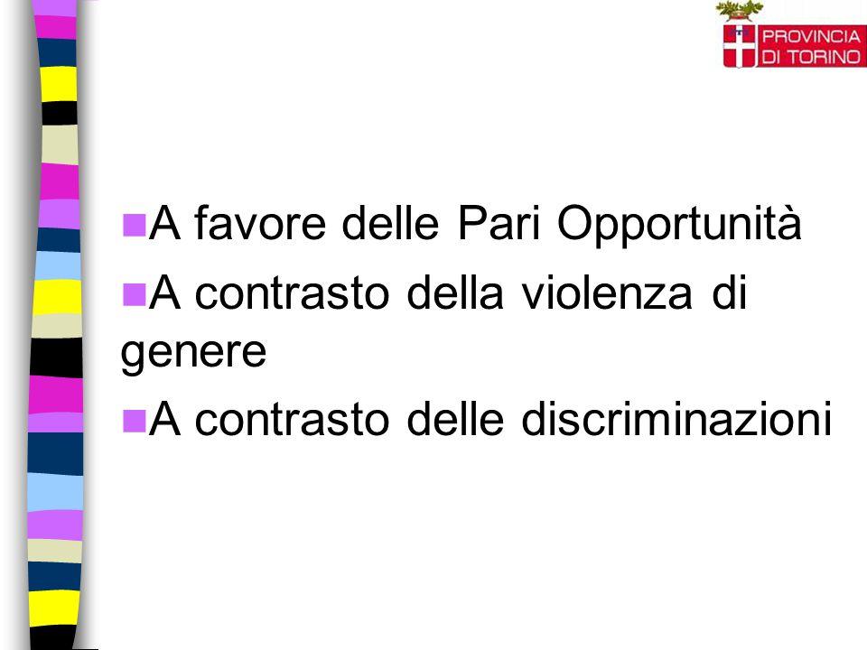 A favore delle Pari Opportunità A contrasto della violenza di genere A contrasto delle discriminazioni